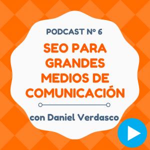 SEO para grandes Medios de Comunicación, con Daniel Verdasco – #6 CW Podcast