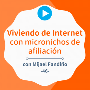 Viviendo de micronichos de afiliación con webs de pocas URLs, con Mijael Fandiño
