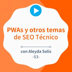 PWAs y otros consejos de SEO Técnico para mejorar tu web, con Aleyda Solis