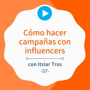 Cómo hacer campañas con influencers paso a paso, con Itziar Tros