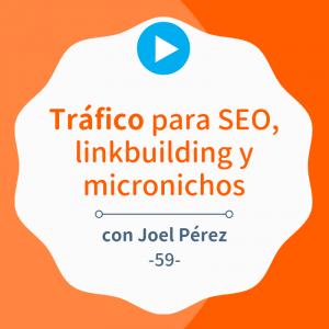 Tráfico como factor de ranking, linkbuilding y micronichos, con Joel Pérez