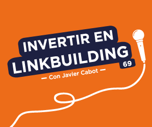 Cómo realizar una inversión inteligente en linkbuilding, con Javier Cabot
