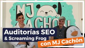 Cómo hacer auditorías SEO On Page y usar Screaming Frog avanzado, con MJ Cachón