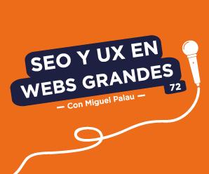 Trabajar el SEO y UX de portales gigantes, con Miguel Palau