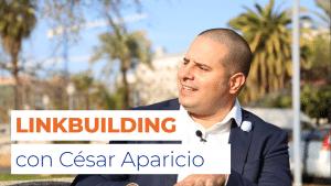 Cómo hacer linkbuilding, con César Aparicio