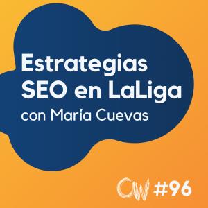 SEO en LaLiga, redacción de contenidos y YouTube, con María Cuevas #96