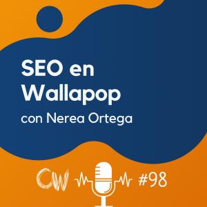 Las estrategias SEO de Wallapop, con Nerea Ortega #98