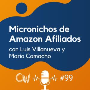 Cómo hacer micronichos de Amazon Afiliados, con Luis Villanueva y Mario Camacho #99