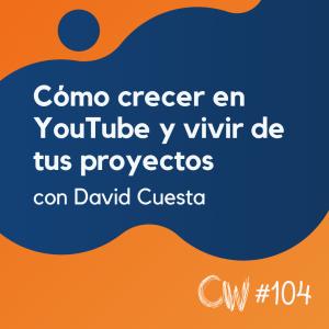 Cómo trabajar tu marca personal en YouTube y vivir de tus proyectos, con David Cuesta #104