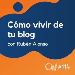 Cómo posicionar y vivir de tu blog personal, con Rubén Alonso #114