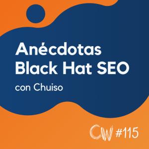 Las anécdotas Black Hat SEO más impactantes, con Chuiso #115