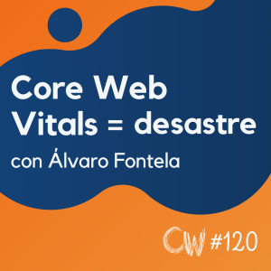 Por qué los Core Web Vitals son un despropósito, con Álvaro Fontela #120