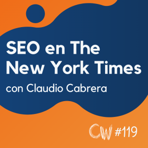 Así hacen SEO en The New York Times, con Claudio Cabrera #119