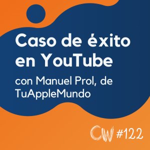 De 0 a 1 millón de suscriptores en YouTube, con Manuel Prol (TuAppleMundo) #122