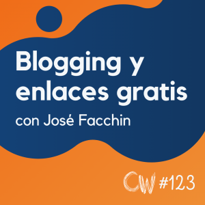 Cómo trabajar un blog y conseguir enlaces gratis, con José Facchin #123