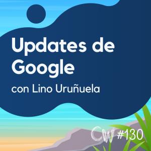 Cómo afrontar los updates de Google en pleno verano, con Lino Uruñuela #130