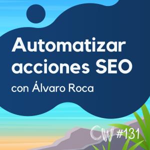 Automatizando acciones SEO con estas herramientas, con Álvaro Roca #131